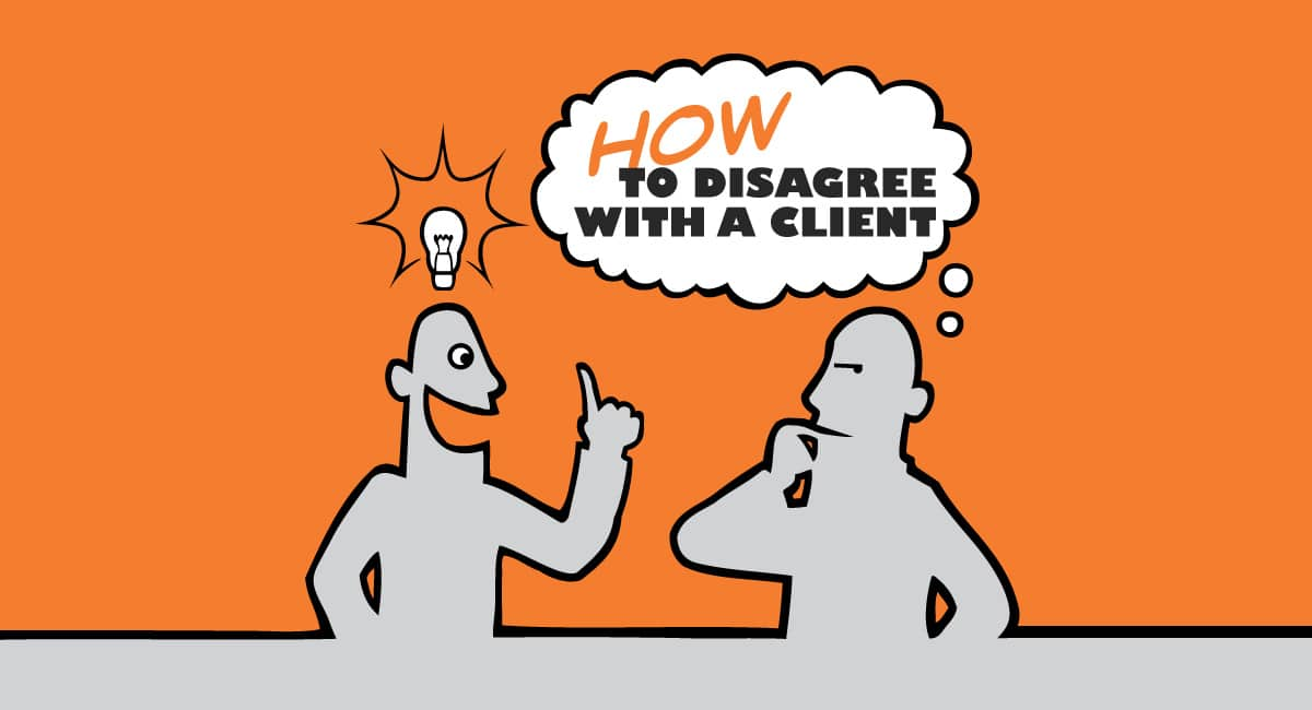 How To Disagree With A Client