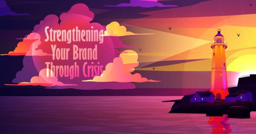 Strengthening Your Brand Though Crisis