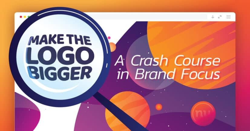 Make the Logo Bigger: A Crash Course in Brand Focus